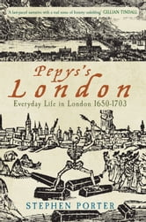 Pepyss London: Everyday Life in London 1650-1703 - Everyday Life in London 1650-1703 ebook by Stephen Porter