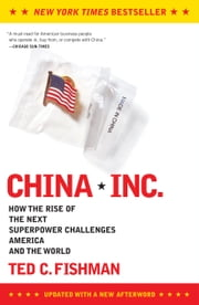 China, Inc. - How the Rise of the Next Superpower Challenges America and the World ebook by Ted Fishman