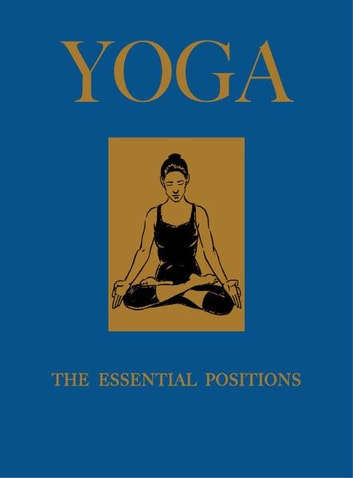 Yoga: The Essential Positions ebook by Jacqueline May Lysycia