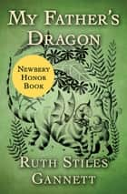 My Father's Dragon ebook by Ruth Stiles Gannett