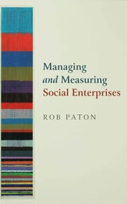 Managing and Measuring Social Enterprises ebook by Mr Rob Paton