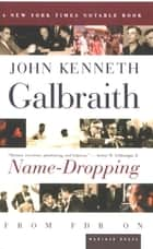 Name-Dropping - From FDR On ebook by John Kenneth Galbraith