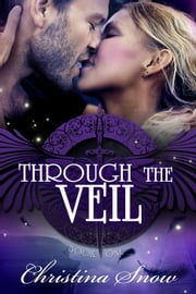 Through the Veil - Through the Veil, #1 ebook by Christina Snow