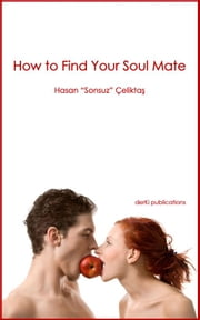 How to Find Your Soul Mate ebook by Hasan Sonsuz Celiktas