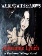 Walking with Shadows ebook by Julieanne Lynch