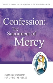 Confession - The Sacrament of Mercy Pastoral Resources for Living the Jubilee ebook by Pontifical Council for the Promotion of the New Evangelization