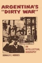 "Argentina's ""Dirty War"" ebook by Donald C.  Hodges"
