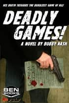 Deadly Games! ebook by Bobby Nash