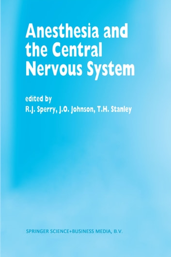 Anesthesia and the Central Nervous System - Papers presented at the 38th Annual Postgraduate Course in Anesthesiology, February 19–23, 1993 ebook by