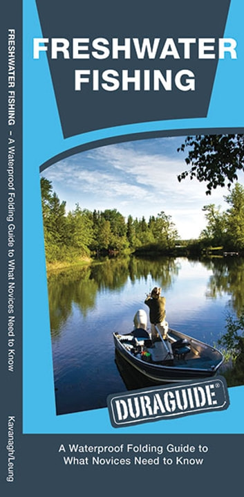 Freshwater Fishing - A Waterproof Folding Guide to What a Novice Needs to Know ebook by James Kavanagh,Waterford Press