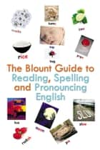 The Blount Guide to Reading, Spelling and Pronouncing English eBook by Beverly Blount