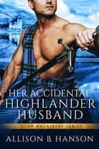 Her Accidental Highlander Husband ebook by Allison B. Hanson