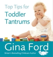 Top Tips for Toddler Tantrums ebook by Gina Ford
