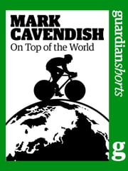 Mark Cavendish - On Top of the World ebook by William Fotheringham