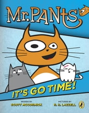 Mr. Pants: It's Go Time! ebook by Scott Mccormick