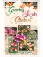 Growing Shrubs and Climbers ebook by S.C Dey