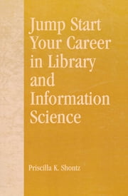 Jump Start Your Career in Library and Information Science ebook by Priscilla K. Shontz,Robert R. Newlen