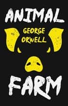 Animal Farm - With the Introductory Essay 'Why I Write' ebook by George Orwell