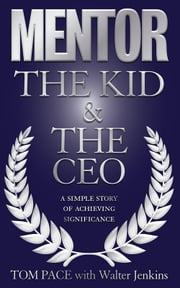 Mentor: The Kid & The CEO ebook by Tom Pace