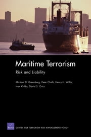 Maritime Terrorism - Risk and Liability ebook by Michael D. Greenberg,Peter Chalk,Henry H. Willis,Ivan Khilko,David S. Ortiz