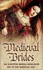 Medieval Brides: The Novice Bride / The Dumont Bride / The Lord's Forced Bride / The Warrior's Princess Bride / The Overlord's Bride / Templar Knight, Forbidden Bride eBook by Carol Townend, Terri Brisbin, Anne Herries,...