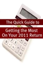 The Quick Guide to Getting the Most On Your 2011 Return ebook by Minute Help Guides