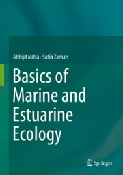 Basics of Marine and Estuarine Ecology ebook by Abhijit Mitra,Sufia Zaman