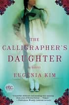 The Calligrapher's Daughter ebook by Eugenia Kim