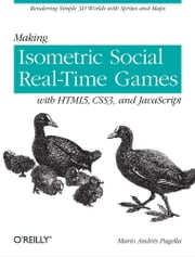 Making Isometric Social Real-Time Games with HTML5, CSS3, and JavaScript ebook by Mario Andres Pagella