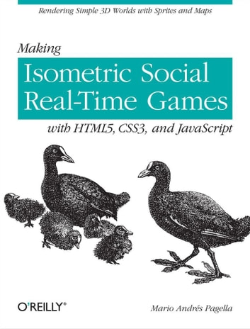 Making Isometric Social Real-Time Games with HTML5, CSS3, and JavaScript - Rendering Simple 3D Worlds with Sprites and Maps ebook by Mario Andres Pagella