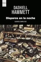 Disparos en la noche. ebook by Dashiell Hammett