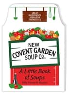 A Little Book of Soups - 50 Favourite Recipes ebook by New Covent Garden Soup Company