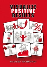 Visualize Positive Results ebook by Naoemi Raimondi