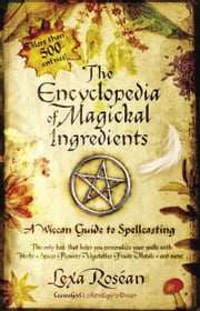 The Encyclopedia of Magickal Ingredients - A Wiccan Guide to Spellcasting ebook by Kobo.Web.Store.Products.Fields.ContributorFieldViewModel