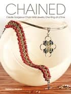 Chained: Create Gorgeous Chain Mail Jewelry One Ring at a Time ebook by Mojica, Rebeca