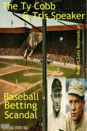The Ty Cobb & Tris Speaker Game Fixing Scandal ebook by Robert Grey Reynolds Jr