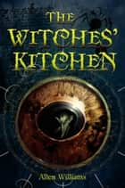 The Witches' Kitchen ebook by Allen Williams