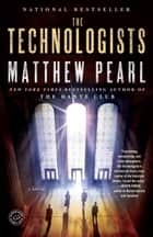 The Technologists (with bonus short story The Professor's Assassin) ebook by Matthew Pearl