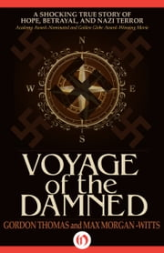 Voyage of the Damned - A Shocking True Story of Hope, Betrayal, and Nazi Terror ebook by Gordon Thomas,Max Morgan-Witts