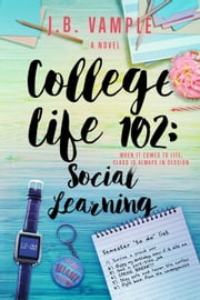 College Life 102: Social Learning - The College Life Series, #2 ebook by J.B. Vample