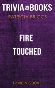 Fire Touched by Patricia Briggs (Trivia-On-Books) ebook by Trivion Books