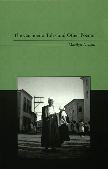 The Cachoeira Tales and Other Poems - An Anthology of Revisionist Writings ebook by Marilyn Nelson