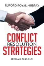 CONFLICT RESOLUTION STRATEGIES ebook by Ruford Royal Murray
