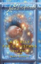 A Family for Christmas - The Gift of Family\Child in a Manger ebook by Irene Brand, Dana Corbit