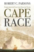 Cape Race - Stories from the Coast that Sank the Titanic ebook by