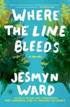 Where the Line Bleeds - A Novel ebook by Jesmyn Ward