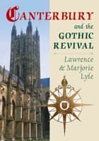Canterbury and the Gothic Revival ebook by Lawrence Lyle,Marjorie Lyle