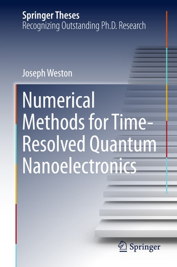 Numerical Methods for Time-Resolved Quantum Nanoelectronics ebook by Joseph Weston