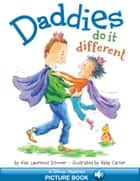Daddies Do It Different - A Hyperion Read-Along ebook by Alan Lawrence Sitomer, Abby Carter