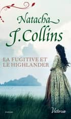 La fugitive et le Highlander ebook by Natacha J. Collins